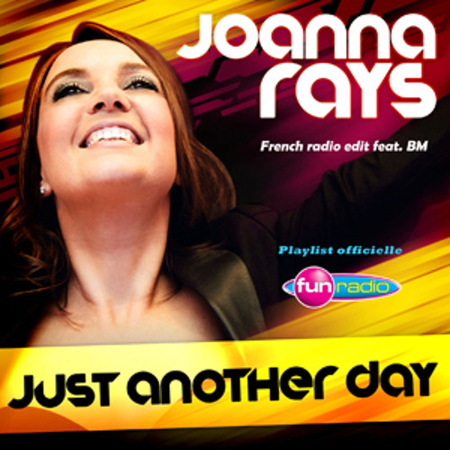 Joanna Rays Feat. BM - Just Another Day [J'aimerais] (French Radio Edit)