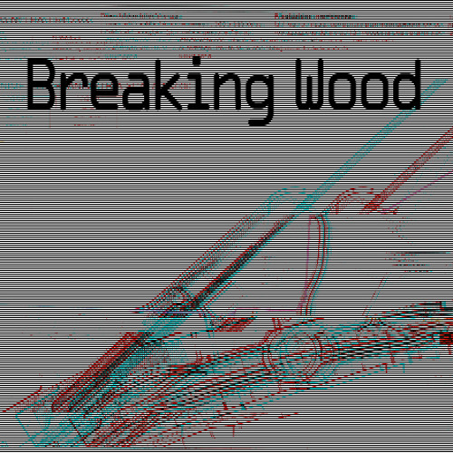 Breaking Wood project (Live Excerpts - 2013_01_15)