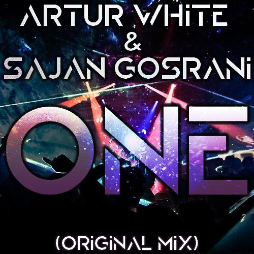 Artur White & Sajan Gosrani - One (Original Mix)