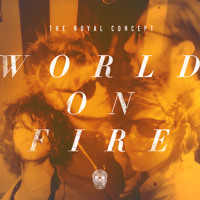 The Royal Concept World On Fire Artwork