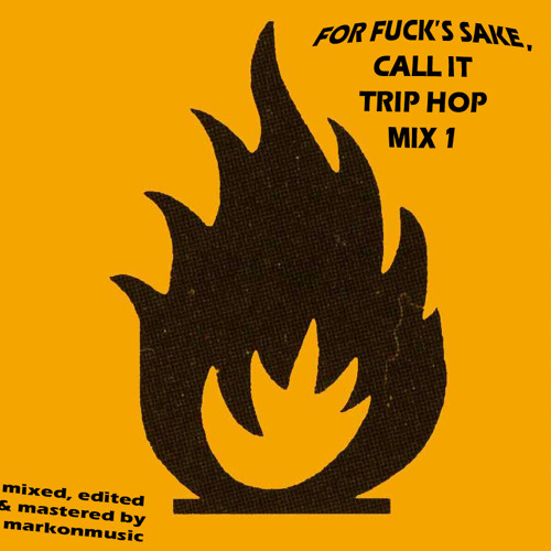 For F#ck's Sake Let's Call It Triphop Mix 1