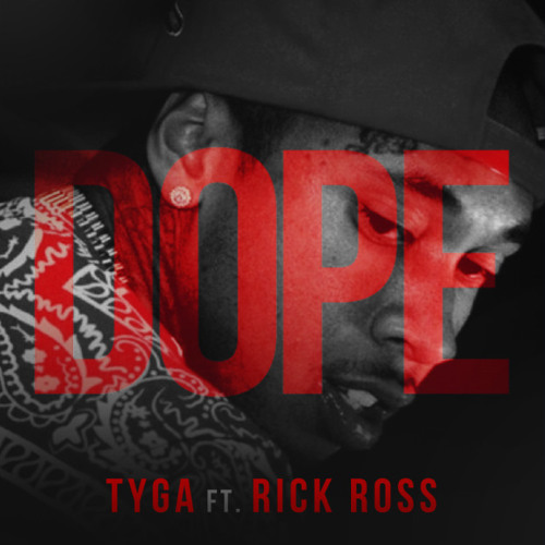 "Tyga - ""Dope"" ft Rick Ross (Clean)"
