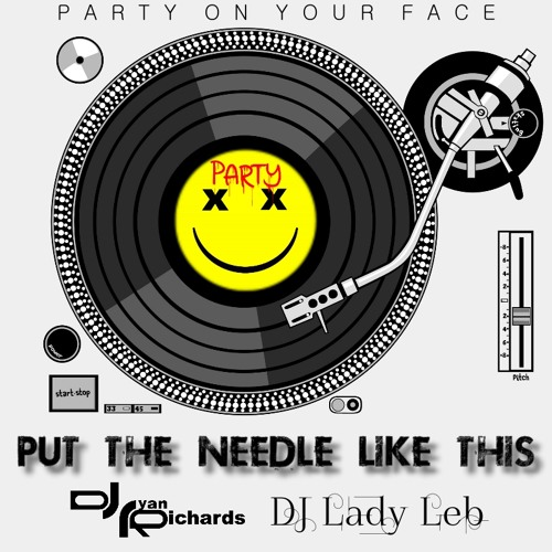 Party On Your Face - Put The Needle Like This
