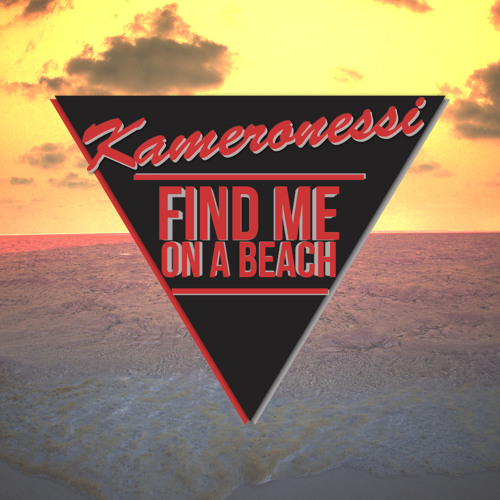 Kameronessi  - Find Me On A Beach (Original) *DL in Description*