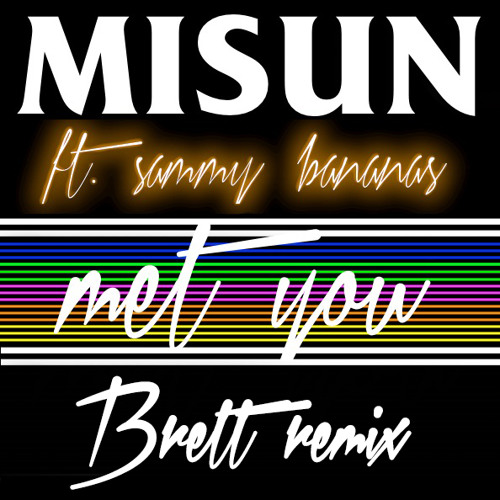 Misun (ft. Sammy Bananas) - Met You (Brett Remix)