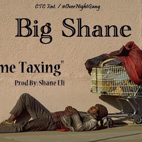 Big Shane - Income Taxing (Prod By. Shane Eli)