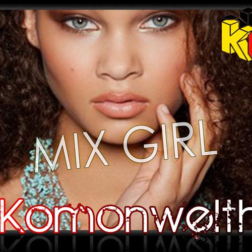 Mix Girl - The Komonwelth (produced by Xtrakt)