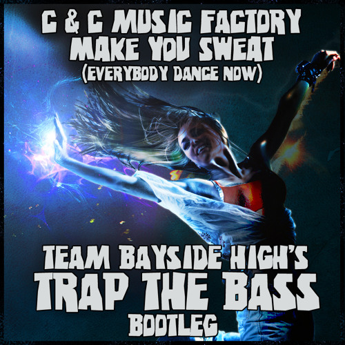 C & C Music Factory - Make You Sweat (Team Bayside High Trap the Bass Bootleg)