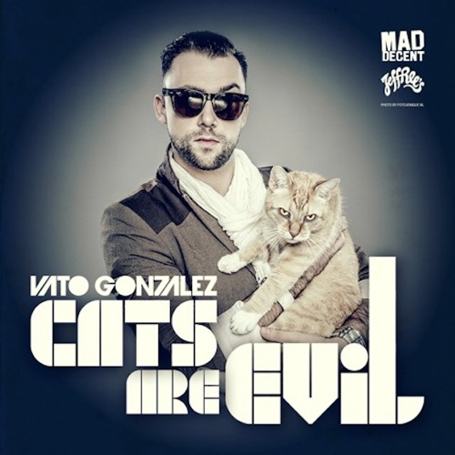 Vato Gonzalez- Cats Are Evil