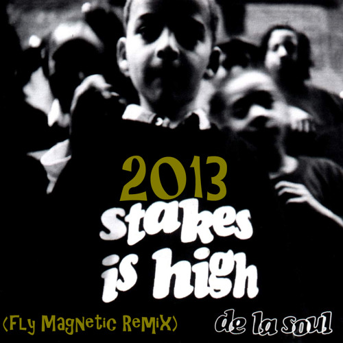 De La Soul - Stakes Is High (Fly Magnetic Remix)
