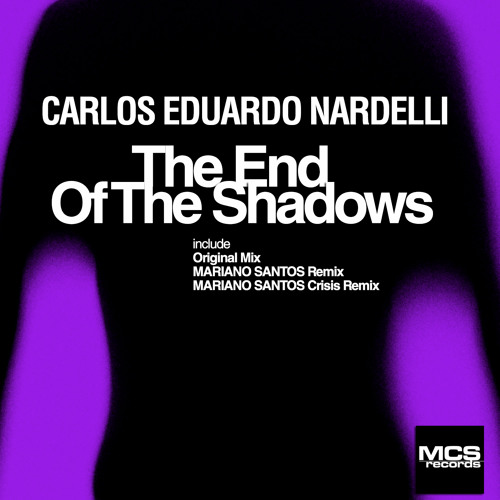 (MCS Records) The End Of The Shadows (Mariano Santos Crisis Remix) - Carlos Eduardo Nardelli