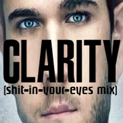 Clarity (shit-in-your-eyes mix)