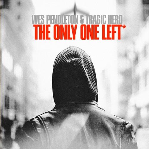 Wes Pendleton & Tragic Hero - The Only One Left