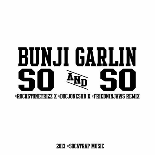 Bunji Garlin - So & So (Rockstone Trizz x Friedninjaws x Doc Jones HD (Soca Trap Bootleg)