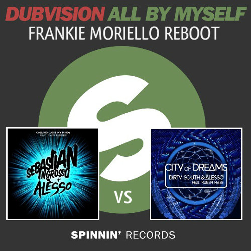 DubVision vs. Dirty South, Alesso feat. Ruben Haze vs. Ryan Tedder - All By Myself vs. City Of Dreams vs. Lose My Mind (Frankie Moriello Reboot)