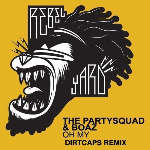 Partysquad x Boaz - Oh My (Dirtcaps Remix)