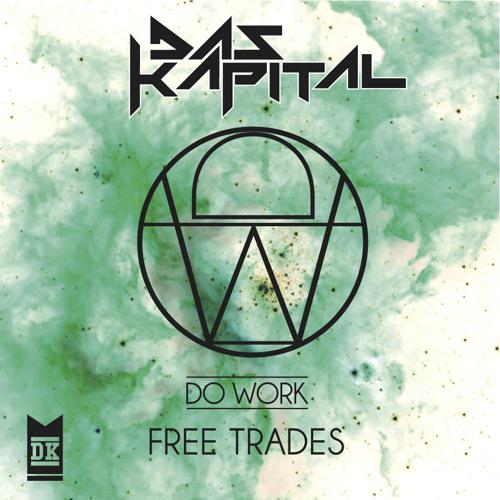 Das Kapital - Free Trades EP *OUT NOW!* [Do Work Rec]