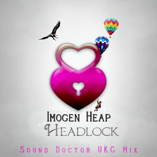 Imogen Heap - Headlock (Sound Doctor UKG Mix)