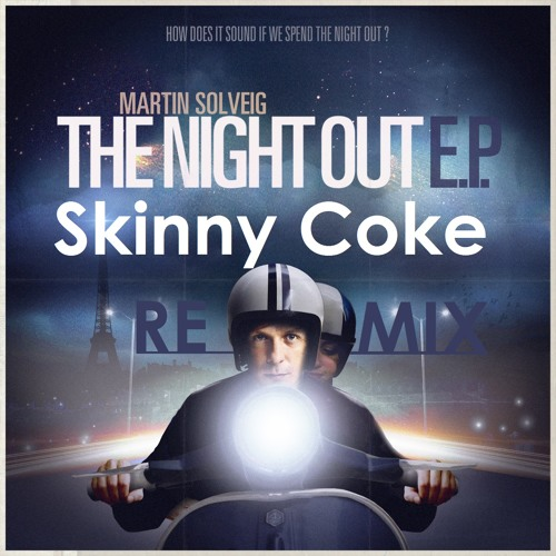 Martin Solveig - The Night Out (Skinny Coke Remix)