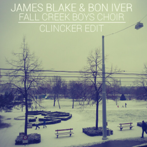 James Blake & Bon Iver_FALL CREEK BOYS CHOIR_CLINCKER EDIT