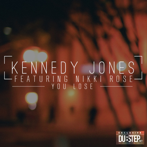 You Lose by Kennedy Jones ft. Nikki Rose - Dubstep.NET Exclusive