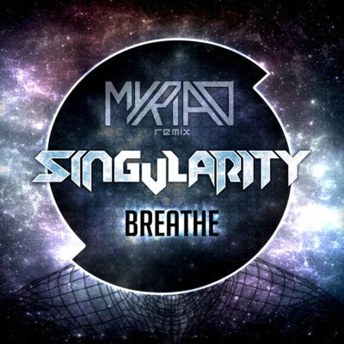 Singularity - Breathe (Myriad Remix)