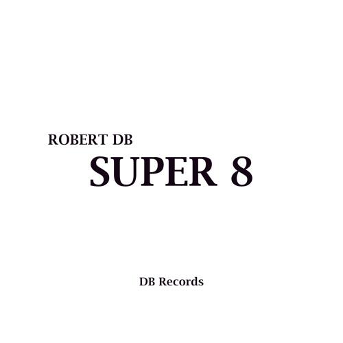 Robert DB - Super 8 (preview)