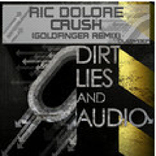Ric Dolore - Crush - Goldfinger Remix (OUT NOW Dirt, Lies, and Audio Black)