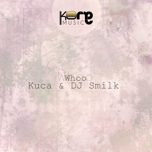 DJ Smilk, Kuca - Whoo (Original Mix) - Whoo