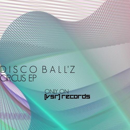 [VSA17R1]: Disco Ball'z - Circus - EP (Previews) [OUT NOW]