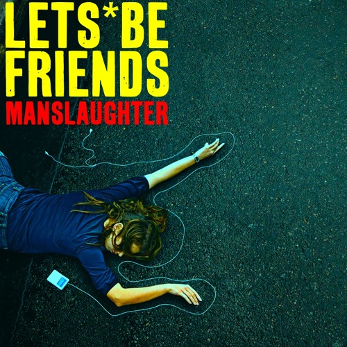 Lets Be Friends | Manslaughter