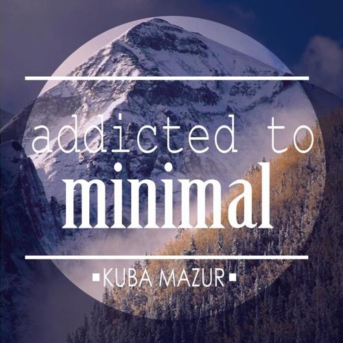 Addicted to Minimal