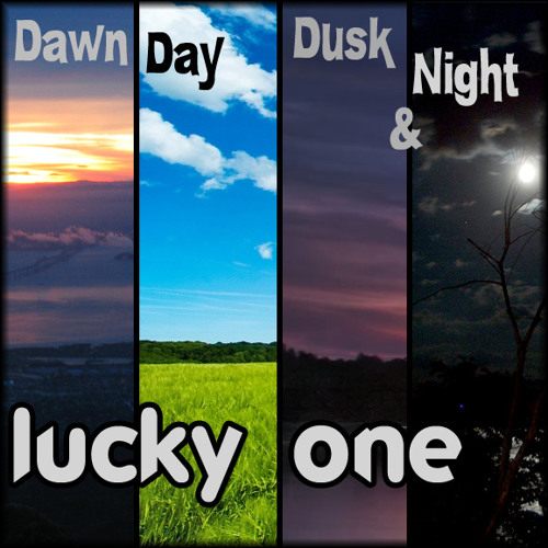 lucky one - Dawn, Day, Dusk and Night
