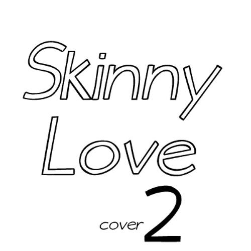 Skinny Love Cover 2