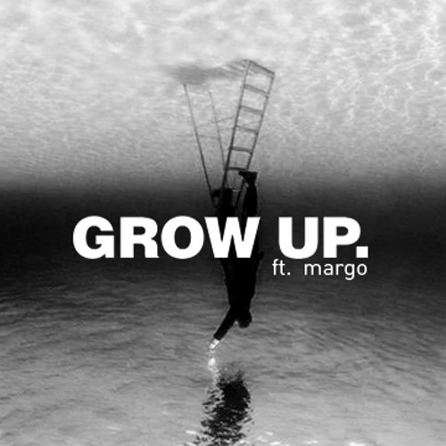 Grow up ( ft. margo )