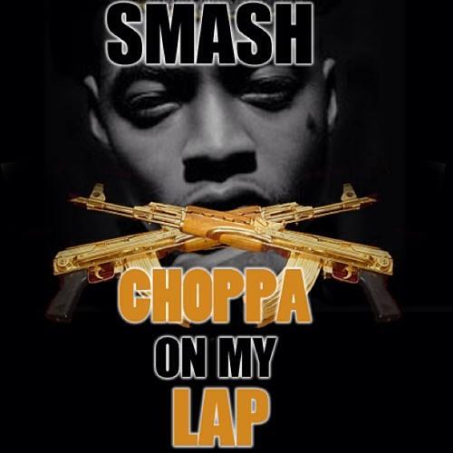 Smash- Choppa On My Lap