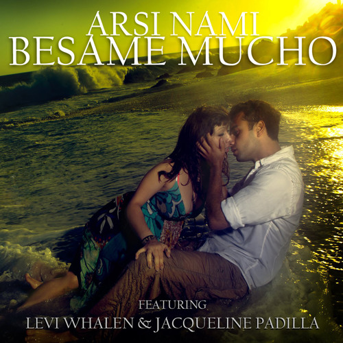 Arsi Nami - Besame Mucho (feat.Levi Whalen & Jacqueline Padilla) [Out now on Shiraz Records]
