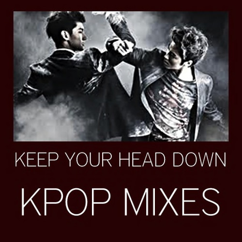 TVXQ- Keep Your Head Down Remix