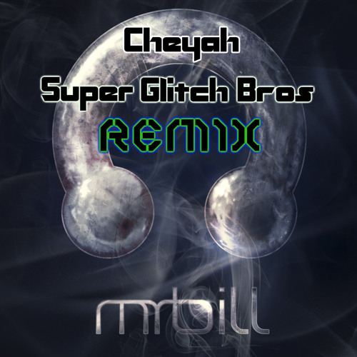 Mr Bill - Cheyah (Super Glitch Bros Remix)
