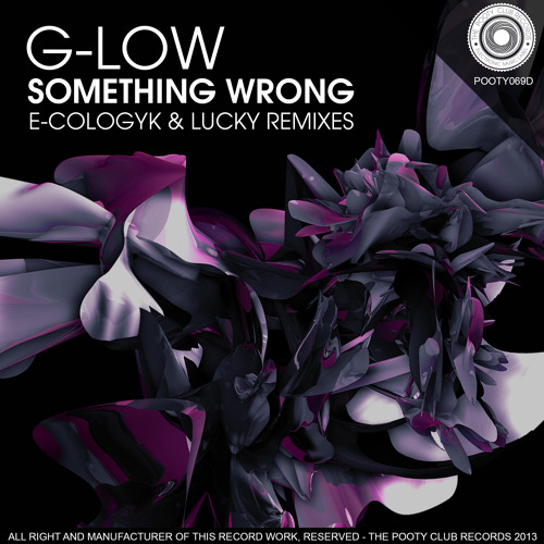 G-Low - Something Wrong (Original Mix) [OUT NOW ON BEATPORT]