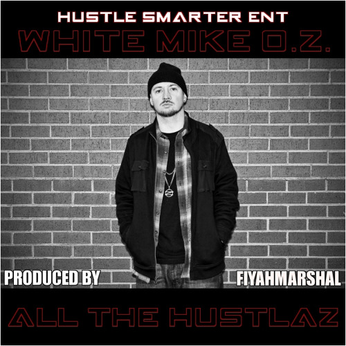White Mike O.Z. - All The Hustlaz (prod by FiyahMarshal)