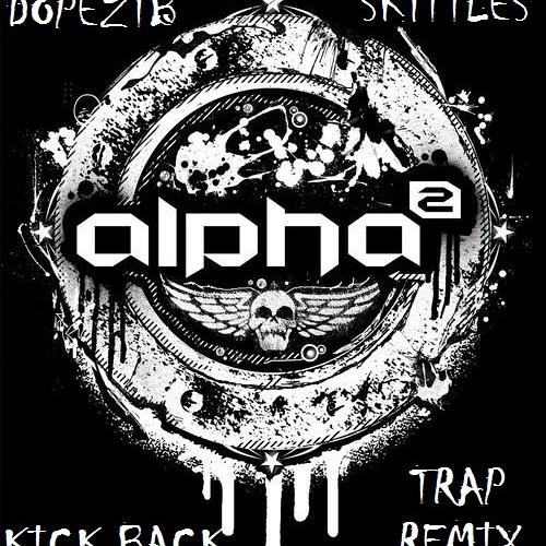 Alpha2-Kick Back (DOPEZTB x SK1TTLES TRAP REMIX)