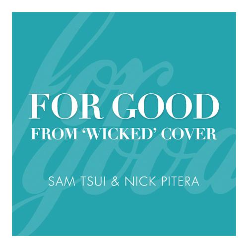 F O R . G O O D - by 'Sam Tsui & Nick Pitera'