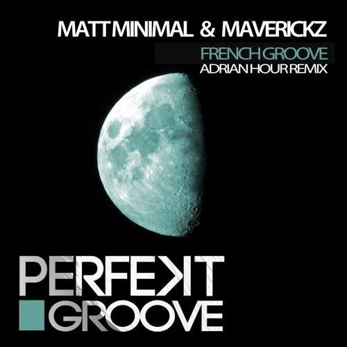 MAVERICKZ, MATT MINIMAL - French Groove ( Adrian Hour Remix )