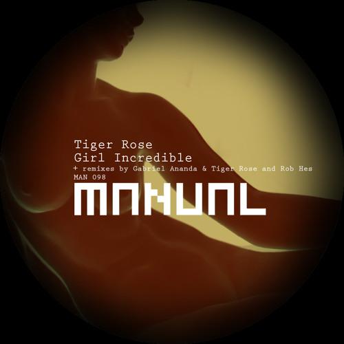 Tiger Rose - Girl Incredible (Gabriel Ananda & Tiger Rose remix)