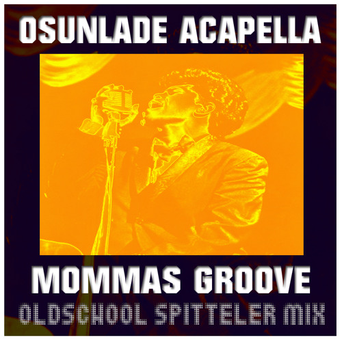 OLDSCHOOL SPITTELER (OSUNLADE MOMMAS GROOVE ACAPELLA)REMIX