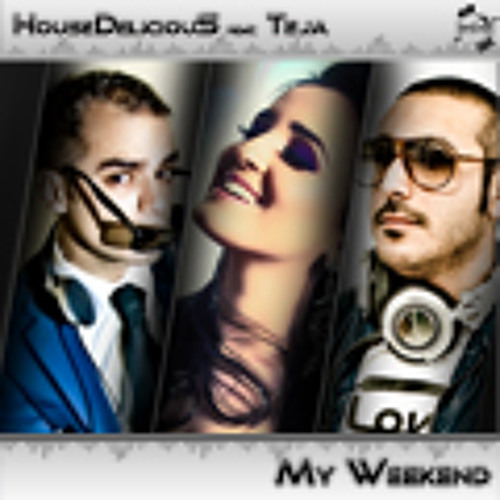 HouseDeliciouS ft Teja - My Weekend ( PaRIz Crew RMX )
