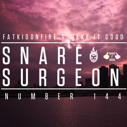 MakeItGood x FatKidOnFire #144 - Snare Surgeon