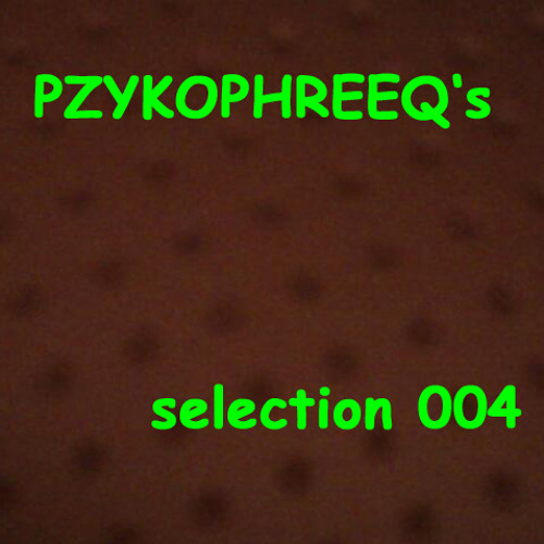 Pzykophreeq's Selection 004