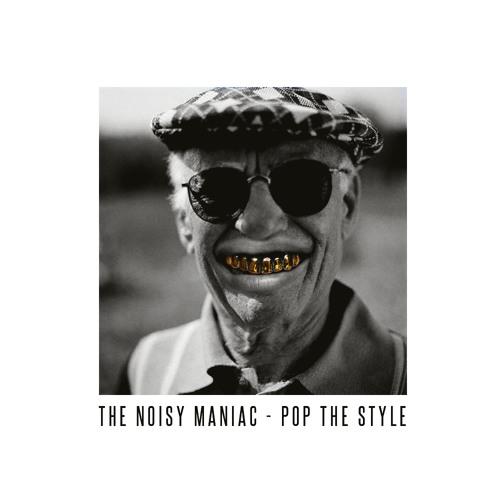 The Noisy Maniac - Pop the Style (Original Mix) FREE DL